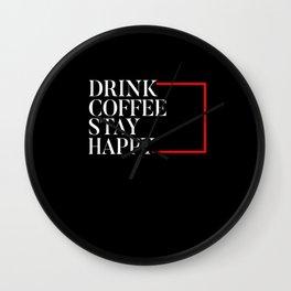 Drink Coffee stay happy Wall Clock