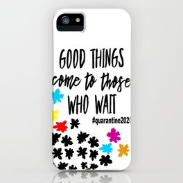 Good Things Come to Those Who Wait  iPhone Case
