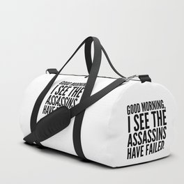 Good morning, I see the assassins have failed. Duffle Bag