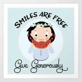 Smiles are free - give generously Art Print