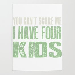 You Can t Scare me I Have Four Kids Gift design Poster