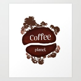 Welcome to the Coffee planet - I love Coffee Art Print