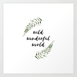 wild wonderful world Art Print