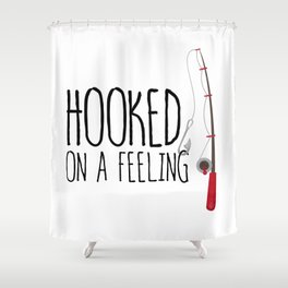 Hooked On A Feeling | Fishing Shower Curtain