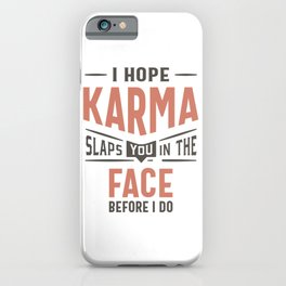 I Hope Karma Slaps You In The Face Funny Gift iPhone Case