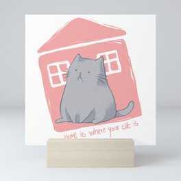 Home is where your cat is Mini Art Print