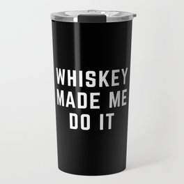 Whiskey Made Me Do It Funny Quote Travel Mug