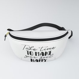 Take Time To Make Your Soul Happy Fanny Pack