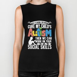 keep staring you might cure my childs autism then we can work on your social skills autism t-shirts Biker Tank