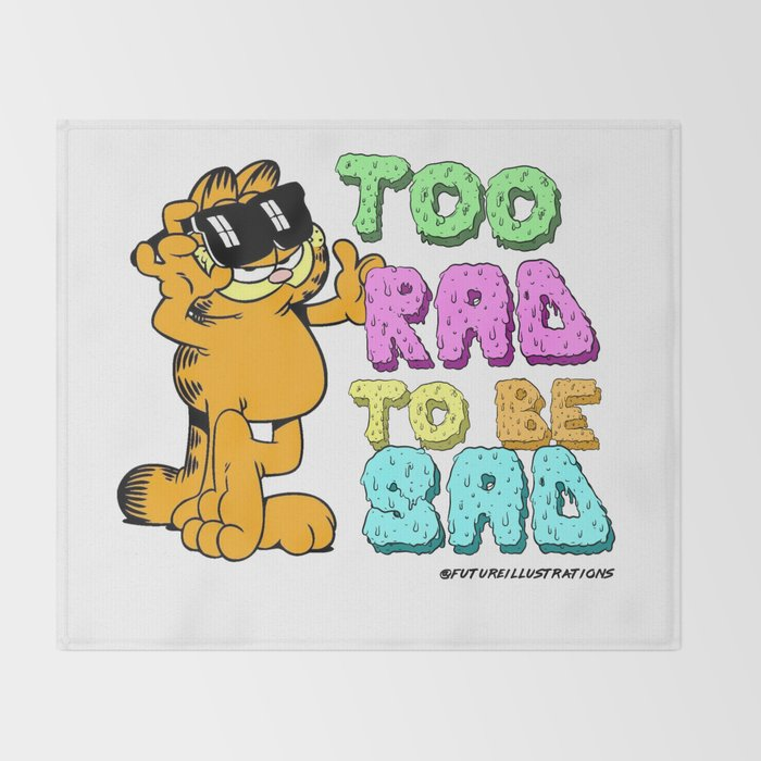 Too Rad To Be Sad Garfield The Cat Throw Blanket By Futureillustrations Society6