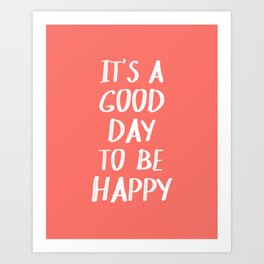 It's a Good Day to Be Happy - Coral Quote Art Print