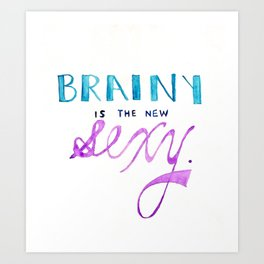 brainy's the new sexy Art Print