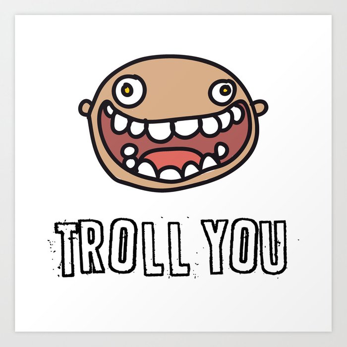 Troll You Art Print
