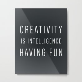 CREATIVITY IS INTELLIGENCE HAVING FUN Metal Print