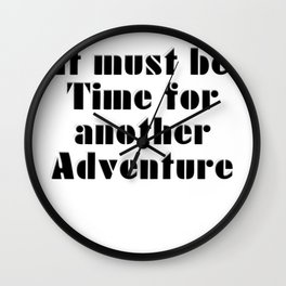 It must be Time for another Adventure Wall Clock