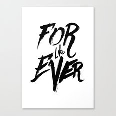 For Like Ever Canvas Print