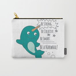 Be A Narwhal! Carry-All Pouch