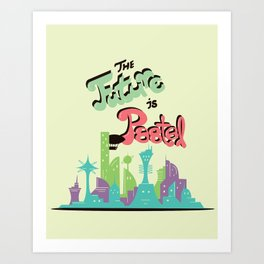 THE FUTURE IS PAST(EL) Art Print
