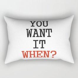 You want it when? Rectangular Pillow
