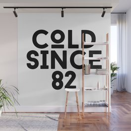 Cold Since 82 Wall Mural