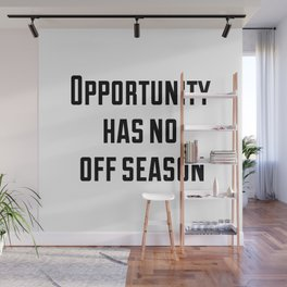 Opportunity has no off season Wall Mural