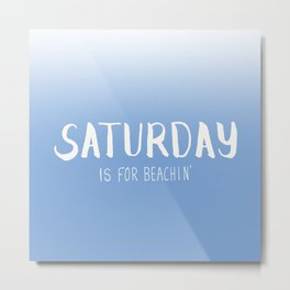 Saturday is for Beachin' Metal Print