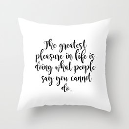 The greatest pleasure in life Throw Pillow