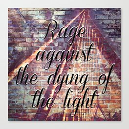 Rage Against the Dying of the Light  Canvas Print