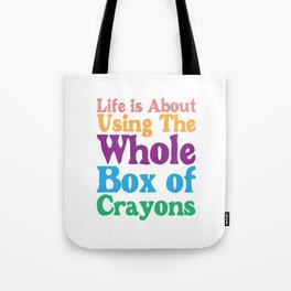 Life is About Using the Whole Box of Crayons Funny T-shirt Tote Bag