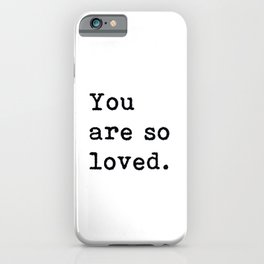 You Are So Loved, Inspirational, Romantic, Quote iPhone Case