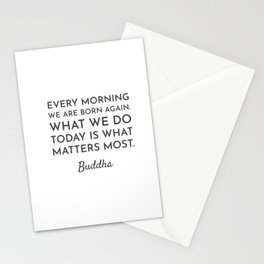 Every morning we are born again. What we do today is what matters most - Buddha Quote Stationery Cards