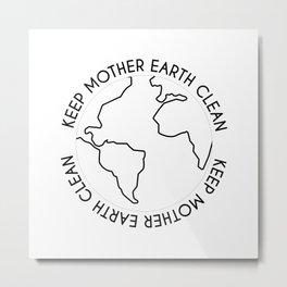 Keep Mother Earth Clean Metal Print