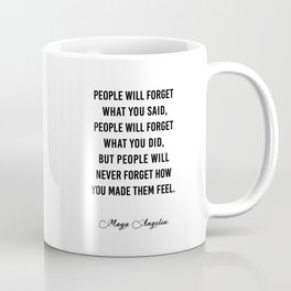 People will never forget what you said Coffee Mug