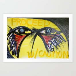 Proceed W/ Caution Art Print