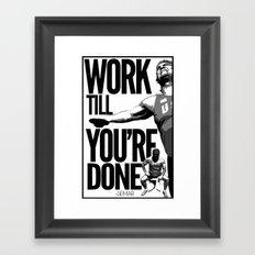 Work till you're done Framed Art Print