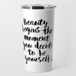 Beauty Begins the Moment You Decide to Be Yourself black and white typography poster home wall decor Travel Mug