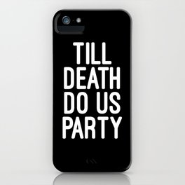 Till Death Do Us Party Music Quote iPhone Case