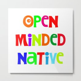 Open minded Native Metal Print