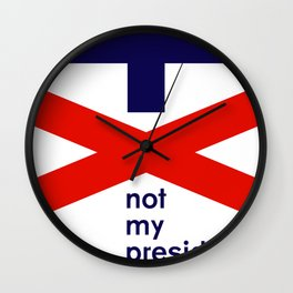 Trump Not My President with Text Wall Clock