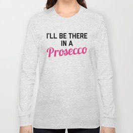 In A Prosecco Funny Quote Long Sleeve T-shirt