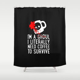 Ghoul Need Coffee V.1 Shower Curtain