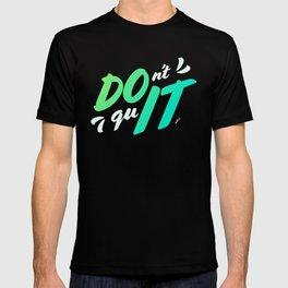 DOn't quIT - Green T-shirt