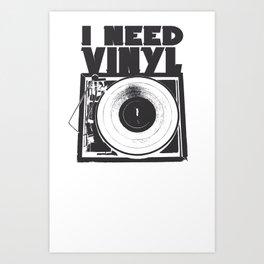 I Need Vinyl Art Print