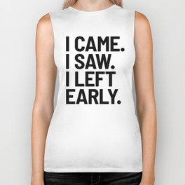 I Came I Saw I Left Early Biker Tank
