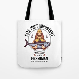 Size Isnt Important Unless You Are A Fisherman Tote Bag
