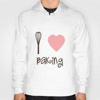 baking Hoodies featuring I Heart Baking by SweetToothStudio