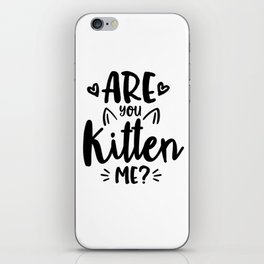 Are You Kitten Me? iPhone Skin