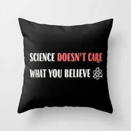 Science Doesn't Care What You Believe Artwork for Wall Art, Tshirts, Prints, Posters, Men, Women, Youth Throw Pillow