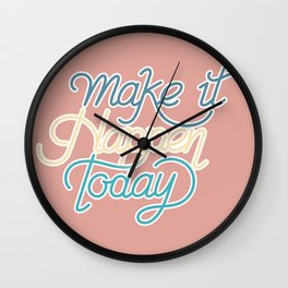 Make It Happen Today Wall Clock