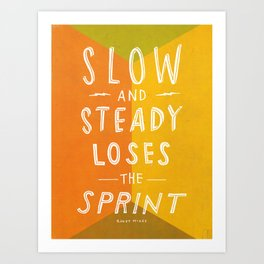 slow and steady loses the sprint Art Print